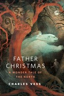 Charles Vess: Father Christmas: A Wonder Tale of the North