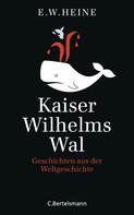 E.W. Heine: Kaiser Wilhelms Wal ★★★★