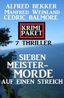 Alfred Bekker: Sieben Meistermorde auf einen Streich: Krimi Paket 7 Thriller