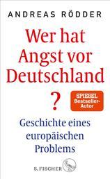 Wer hat Angst vor Deutschland? - Geschichte eines europäischen Problems