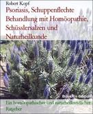 Robert Kopf: Psoriasis, Schuppenflechte Behandlung mit Homöopathie, Schüsslersalzen und Naturheilkunde