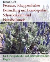 Psoriasis, Schuppenflechte Behandlung mit Homöopathie, Schüsslersalzen und Naturheilkunde - Ein homöopathischer und naturheilkundlicher Ratgeber