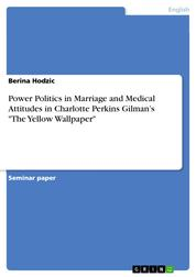 """Power Politics in Marriage and Medical Attitudes in Charlotte Perkins Gilman's """"The Yellow Wallpaper"""""""