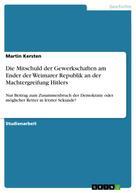 Martin Kersten: Die Mitschuld der Gewerkschaften am Ender der Weimarer Republik an der Machtergreifung Hitlers