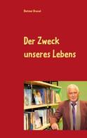 Dietmar Dressel: Der Zweck unseres Lebens