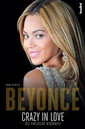 Beyoncé - Crazy in Love - Die exklusive Biografie