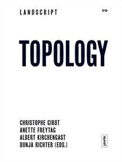 Landscript 3: Topology - Topical Thoughts on the Contemporary Landscape