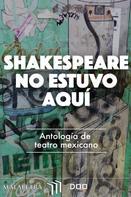 Edgar Chías: Shakespeare no estuvo aquí