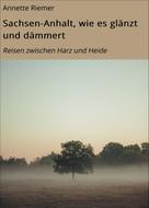 Annette Riemer: Sachsen-Anhalt, wie es glänzt und dämmert