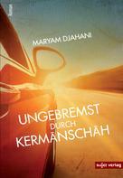 Maryam Djahani: Ungebremst durch Kermanschah