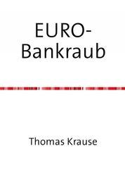 EURO-Bankraub - Wie Deutschland die Krise bezahlt und wie Europa gerettet werden könnte