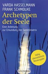 Archetypen der Seele - Die seelischen Grundmuster - Eine Anleitung zur Erkundung der Matrix