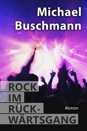 Rock im Rückwärtsgang - Roman