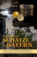 Manfred Böckl: Verborgene Schätze in Bayern