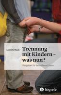 Liselotte Staub: Trennung mit Kindern – was nun?