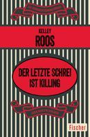 Kelley Roos: Der letzte Schrei ist Killing ★★★★★