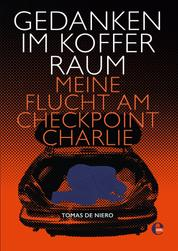 Gedanken im Kofferraum - Meine Flucht am Checkpoint Charlie