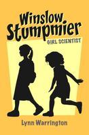 Lynn Warrington: WINSLOW STUMPMIER, GIRL SCIENTIST
