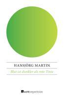 Hansjörg Martin: Blut ist dunkler als rote Tinte