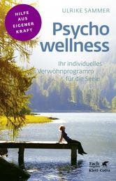 Psychowellness - Ihr individuelles Verwöhnprogramm für die Seele