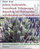 Robert Kopf: Juckreiz, Insektenstiche, Sonnenbrand, Verbrennungen Behandlung mit Homöopathie, Schüsslersalzen und Naturheilkunde