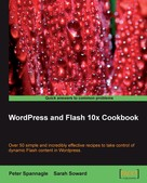Peter Spannagle: WordPress and Flash 10x Cookbook