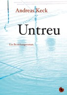 Andreas Keck: Untreu - Ein Beziehungsroman ★