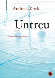 Untreu - Ein Beziehungsroman