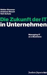 Die Zukunft der IT in Unternehmen - Managing IT as a Business