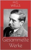 Herbert George Wells: Gesammelte Werke (Vollständige und illustrierte Ausgaben: Die Zeitmaschine, Die ersten Menschen im Mond, Die Insel des Dr. Moreau u.v.m.)