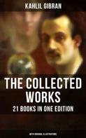 Khalil Gibran: The Collected Works of Kahlil Gibran: 21 Books in One Edition (With Original Illustrations)