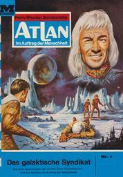 """Atlan 1: Das galaktische Syndikat - Atlan-Zyklus """"Im Auftrag der Menschheit"""""""