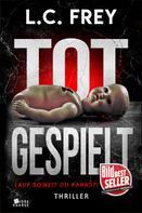 L.C. Frey: Totgespielt: Thriller