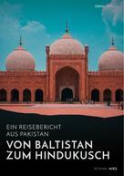Roman Nies: Von Baltistan zum Hindukusch. Ein Reisebericht aus Pakistan ★★★