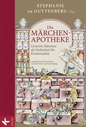 Die Märchen-Apotheke - Grimms Märchen als Heilmittel für Kinderseelen. Ausgewählt und kommentiert von Silke Fischer und Bernd Philipp