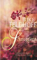 Rike Feldhoff: Die Schmugglerin