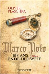 Marco Polo: Bis ans Ende der Welt - Roman
