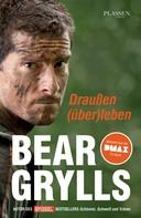 Bear Grylls: Draußen (über)leben ★★★★
