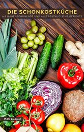Die Schonkostküche - 148 magenschonende und alltagstaugliche Gerichte