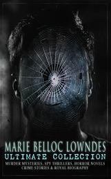 MARIE BELLOC LOWNDES Ultimate Collection - Murder Mysteries, Spy Thrillers, Horror Novels, Crime Stories & Royal Biography The Lodger, The End of Her Honeymoon, What Really Happened, From Out the Vast Deep, Studies in Love and Terror, The Chink in the Armour
