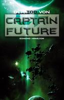 Edmond Hamilton: Captain Future 22: Der Tod von Captain Future