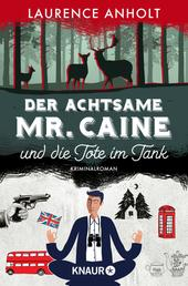 Der achtsame Mr. Caine und die Tote im Tank - Kriminalroman