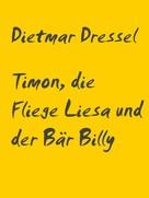 Dietmar Dressel: Timon, die Fliege Liesa und der Bär Billy