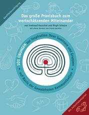Das große Praxisbuch zum wertschätzenden Miteinander - 101 Übungen zur Inspiration Ihrer Seminare und Gruppen auf Basis der Gewaltfreien Kommunikation.