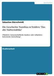 """Die Geschichte Namibias in Vedders """"Das alte Südwestafrika"""" - Objektive wissenschaftliche Analyse oder subjektive historische Darstellung?"""