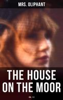 Mrs. Oliphant: The House on the Moor (Vol. 1-3)