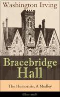 Washington Irving: Bracebridge Hall - The Humorists, A Medley (Illustrated)