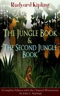 Rudyard Kipling: The Jungle Book & The Second Jungle Book (Complete Edition with the Original Illustrations by John L. Kipling)