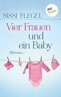 Sissi Flegel: Vier Frauen und ein Baby ★★★