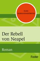 Elke Hermannsdörfer: Der Rebell von Neapel